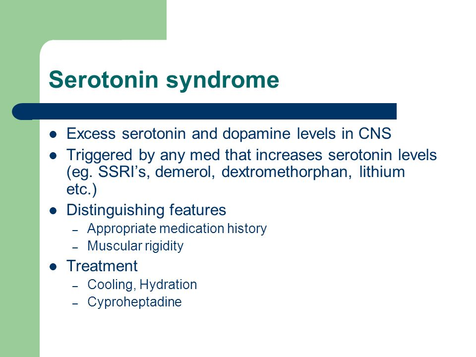 Serotonin syndrome Excess serotonin and dopamine levels in CNS