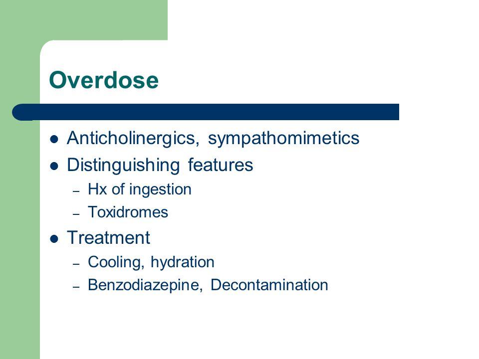 Overdose Anticholinergics, sympathomimetics Distinguishing features