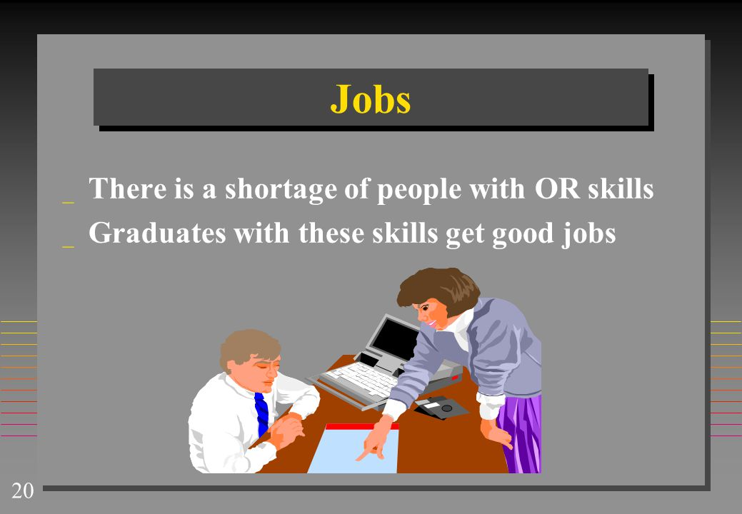 Jobs There is a shortage of people with OR skills