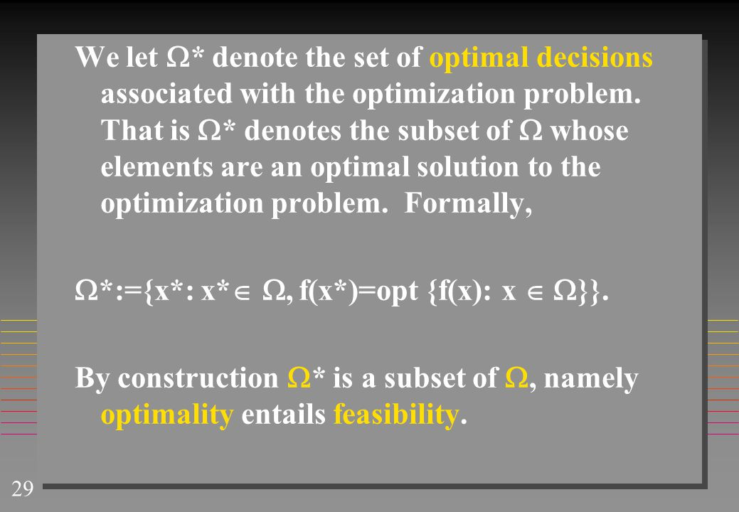 We let* denote the set of optimal decisions associated with the optimization problem. That is * denotes the subset of  whose elements are an optimal solution to the optimization problem. Formally,
