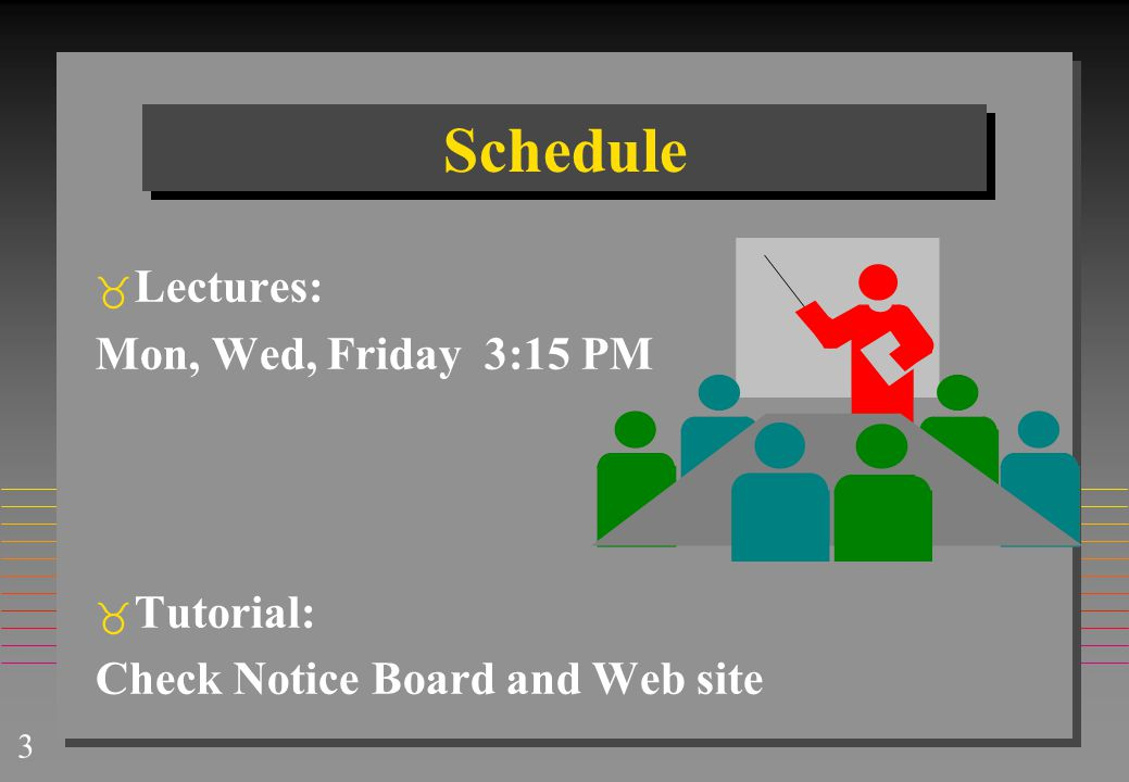 Schedule Lectures: Mon, Wed, Friday 3:15 PM Tutorial: