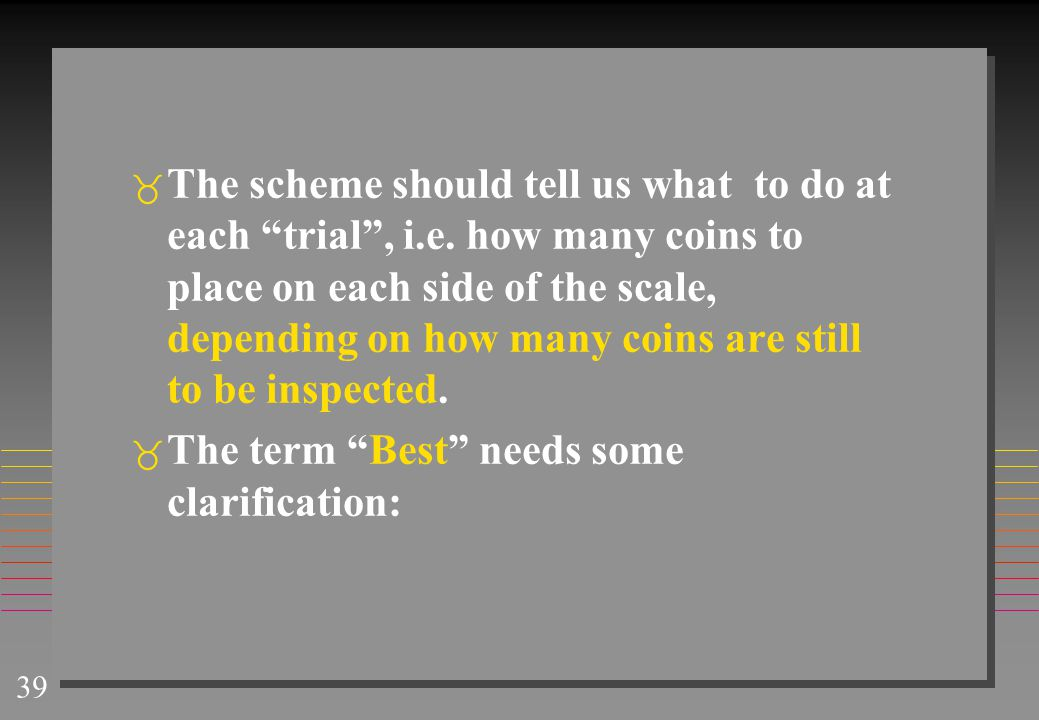 The scheme should tell us what to do at each trial , i. e