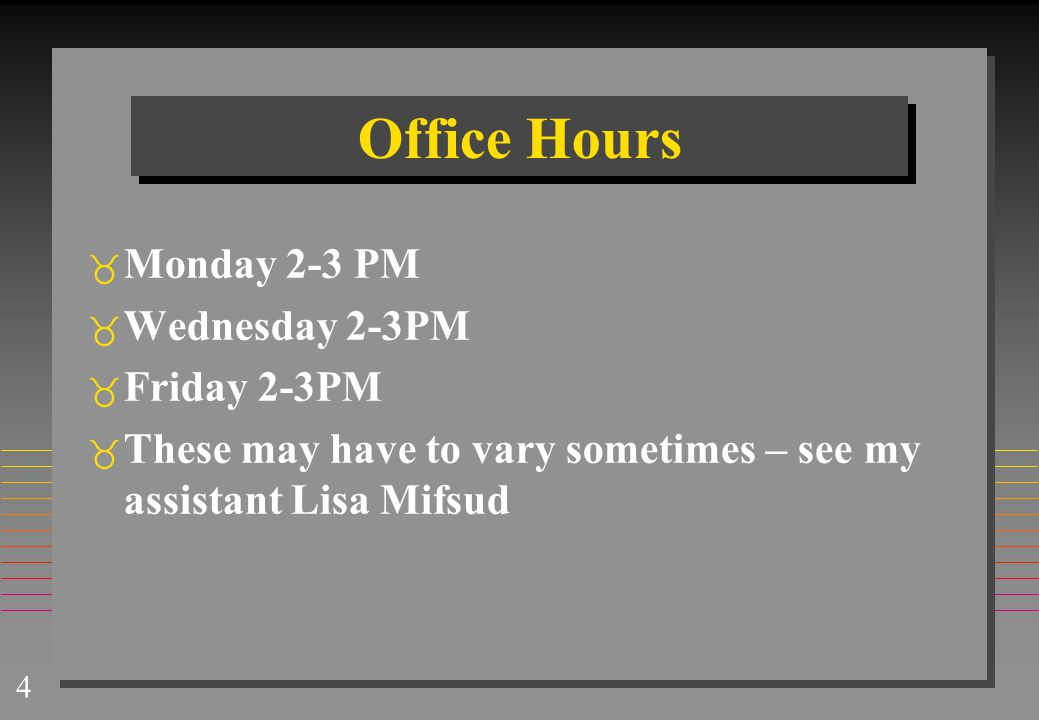 Office Hours Monday 2-3 PM Wednesday 2-3PM Friday 2-3PM