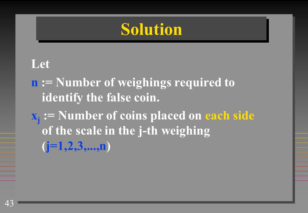 Solution Let. n := Number of weighings required to identify the false coin.