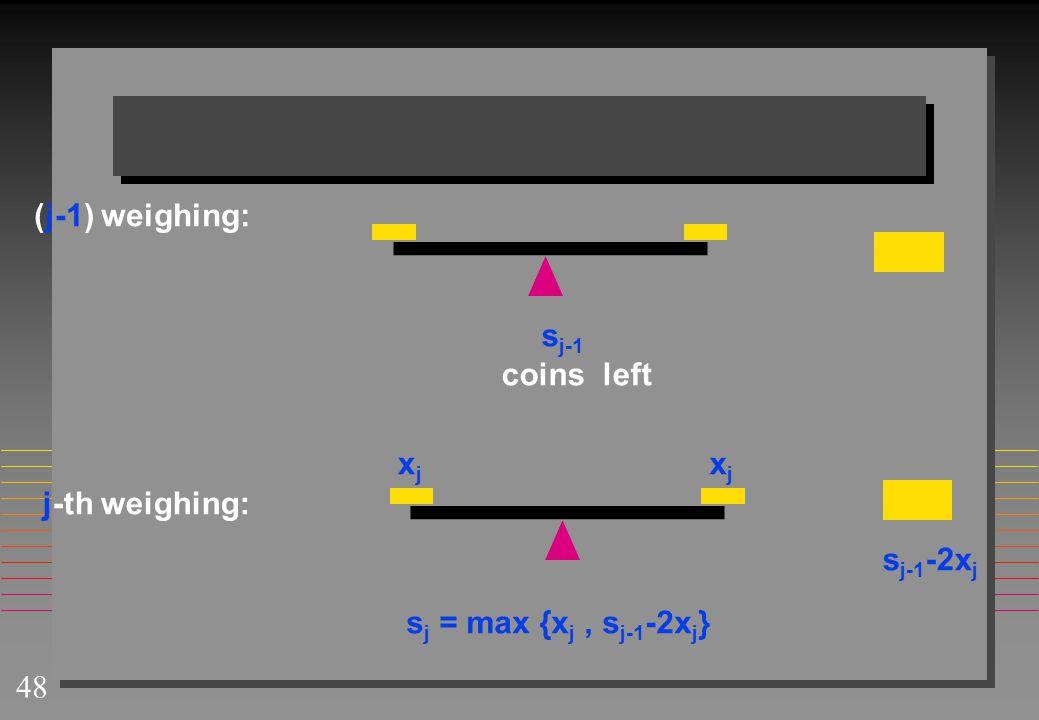 (j-1) weighing: coins left xj xj j-th weighing: sj-1-2xj