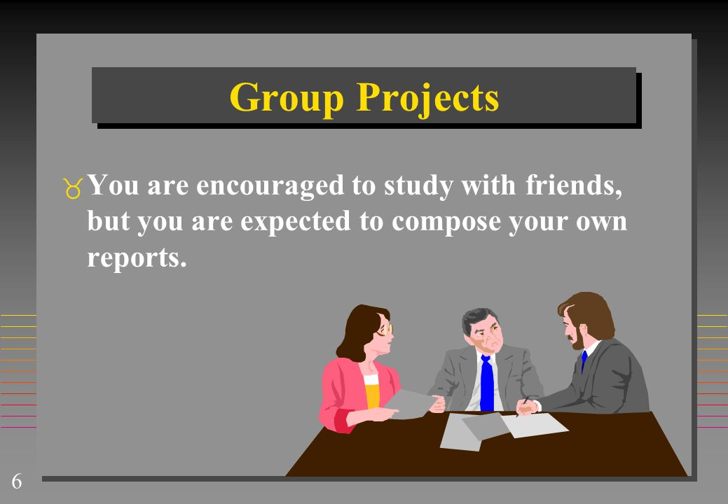 Group Projects You are encouraged to study with friends, but you are expected to compose your own reports.