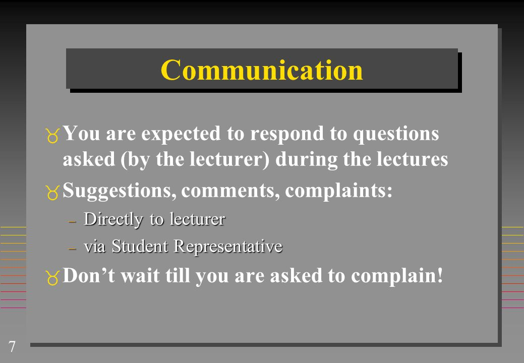 Communication You are expected to respond to questions asked (by the lecturer) during the lectures.