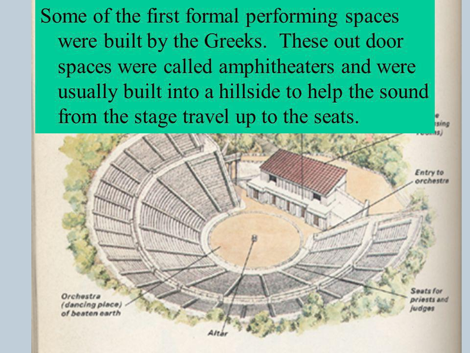 Some of the first formal performing spaces were built by the Greeks