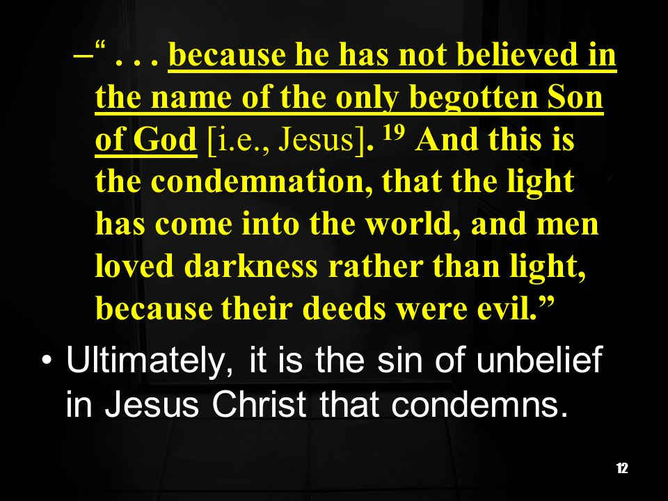Ultimately, it is the sin of unbelief in Jesus Christ that condemns.