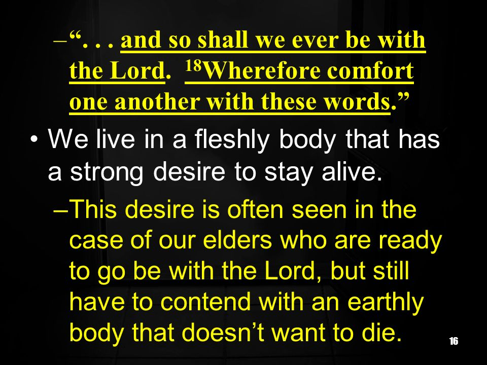 We live in a fleshly body that has a strong desire to stay alive.