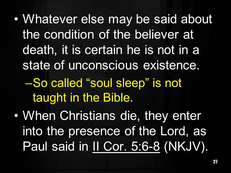 Whatever else may be said about the condition of the believer at death, it is certain he is not in a state of unconscious existence.