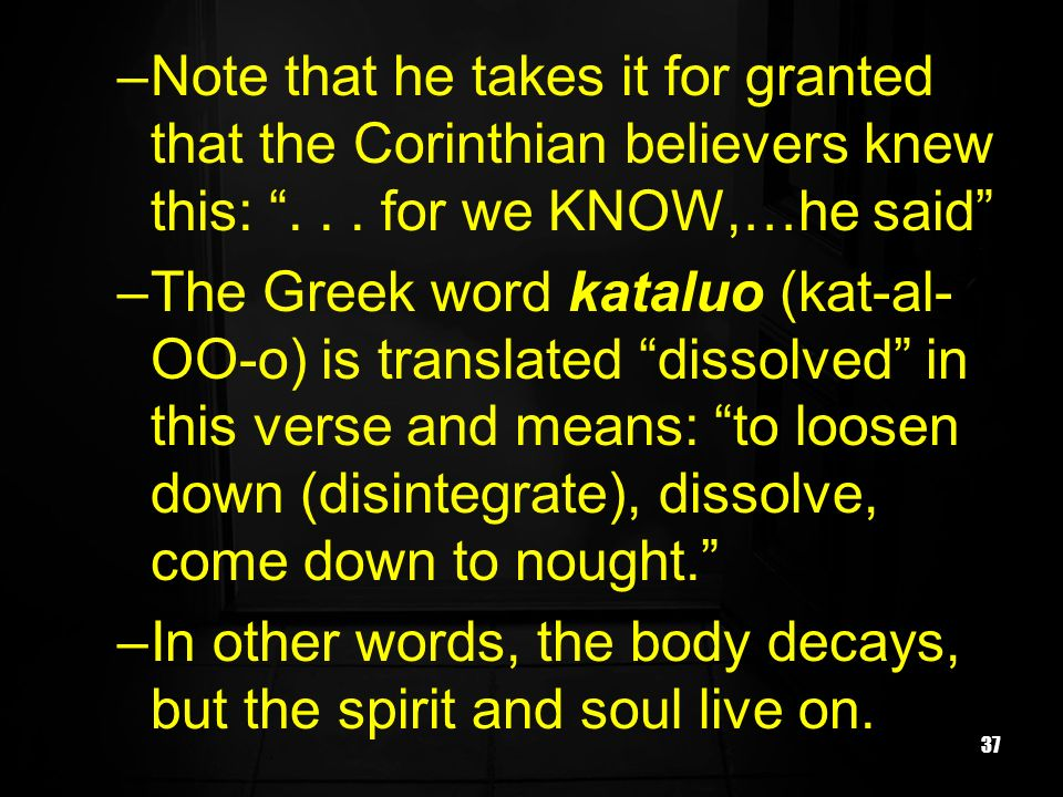 Note that he takes it for granted that the Corinthian believers knew this: . . . for we KNOW,…he said