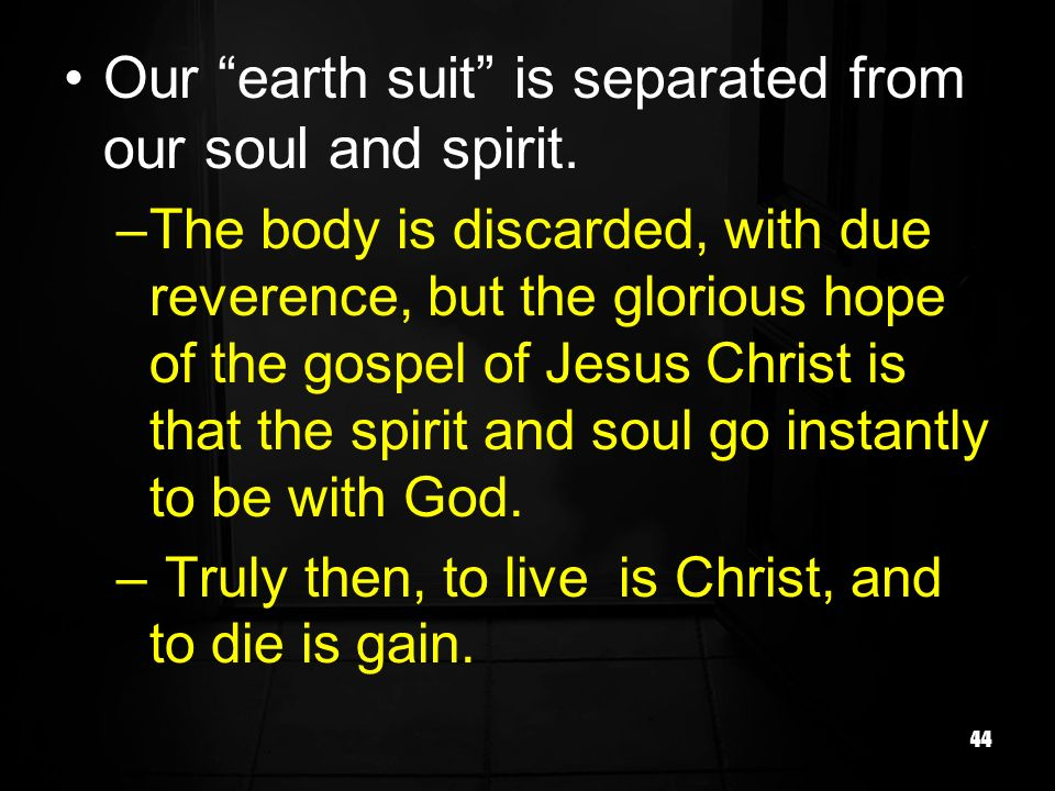 Our earth suit is separated from our soul and spirit.