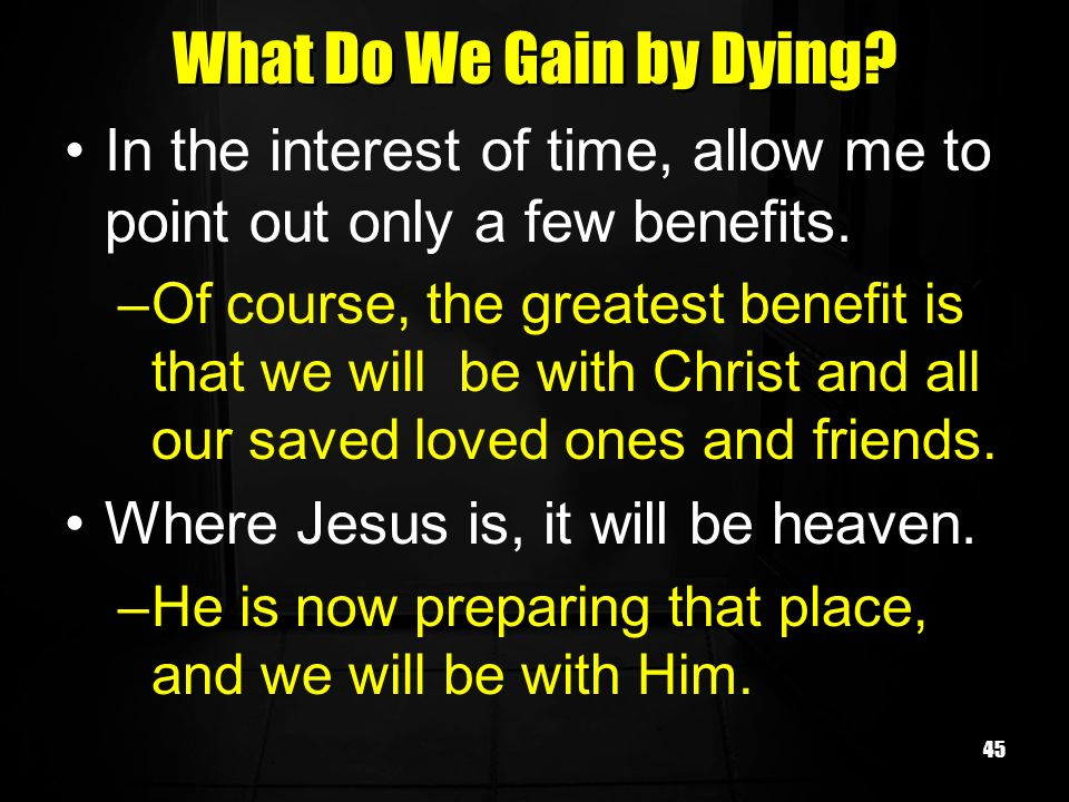 What Do We Gain by Dying In the interest of time, allow me to point out only a few benefits.