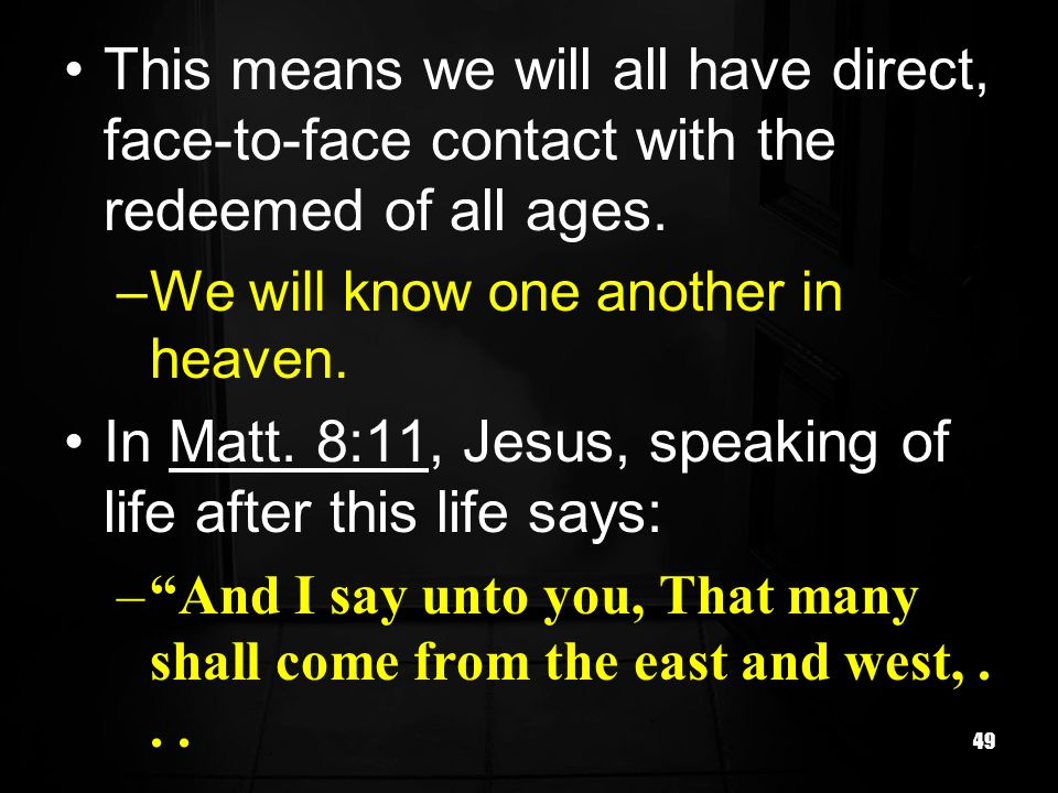 In Matt. 8:11, Jesus, speaking of life after this life says: