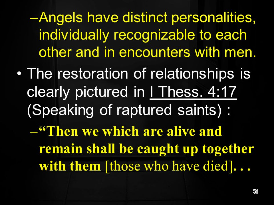Angels have distinct personalities, individually recognizable to each other and in encounters with men.