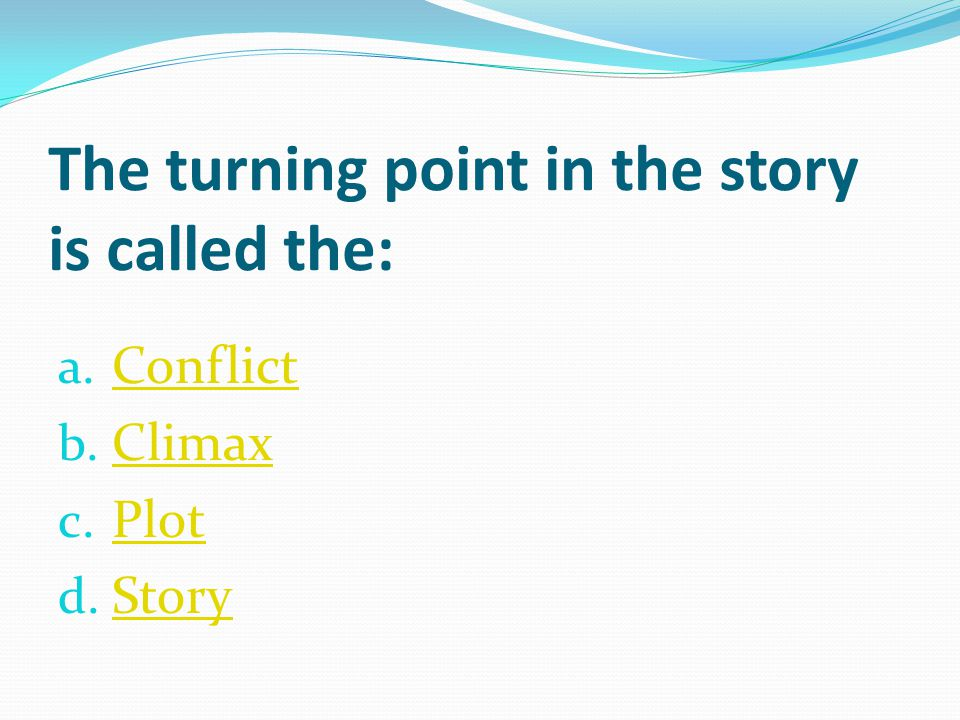 The turning point in the story is called the: