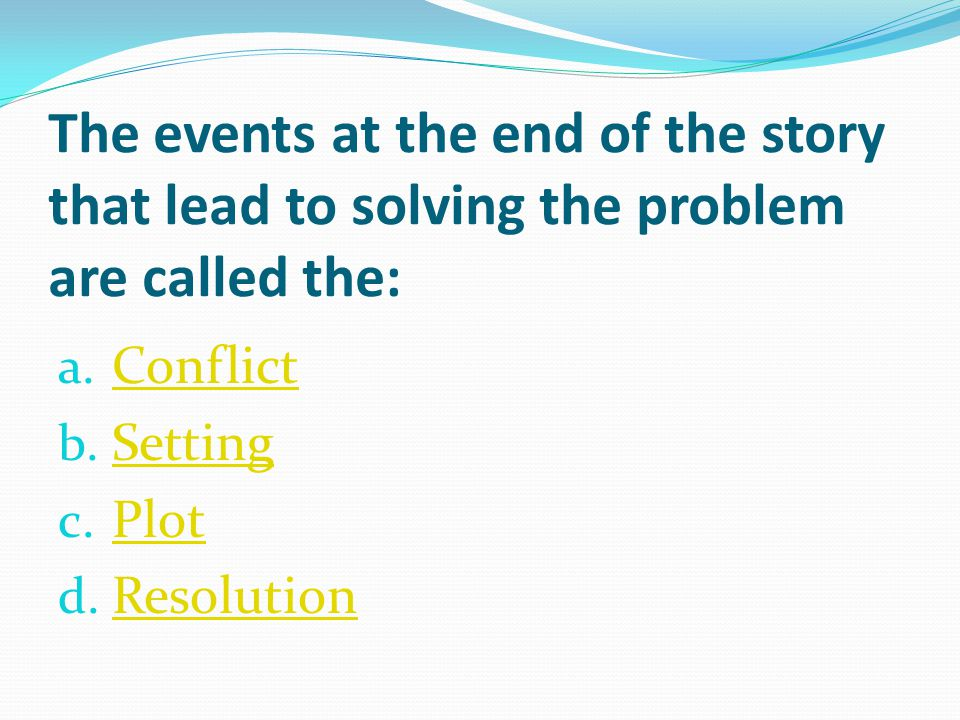 The events at the end of the story that lead to solving the problem are called the: