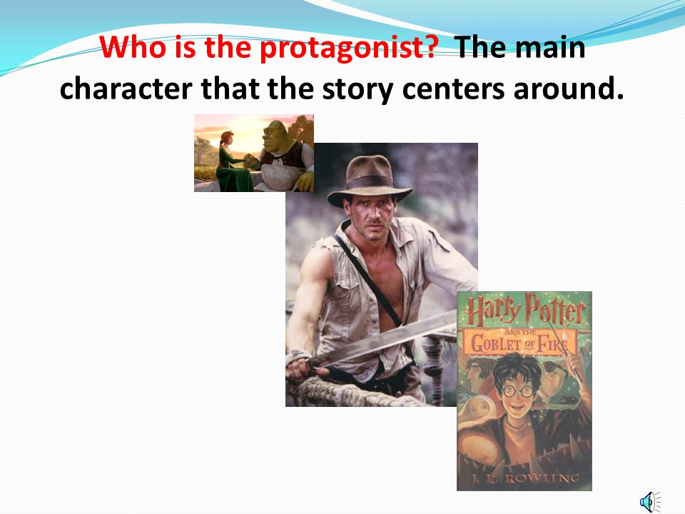 Who is the protagonist The main character that the story centers around.