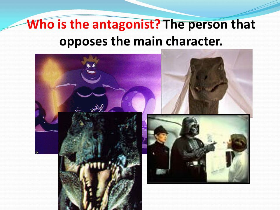 Who is the antagonist The person that opposes the main character.