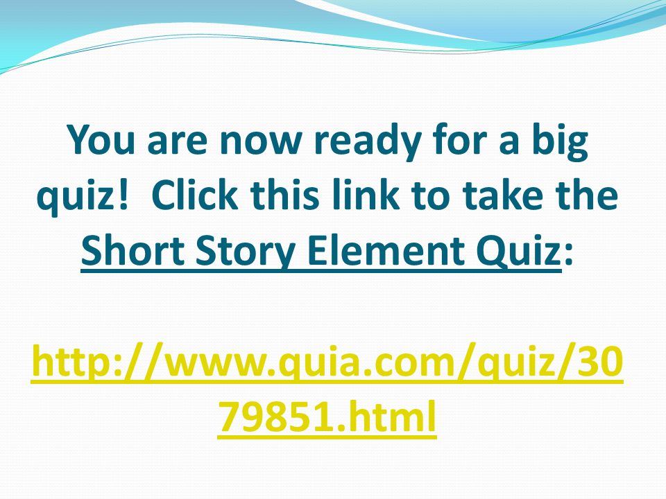 You are now ready for a big quiz