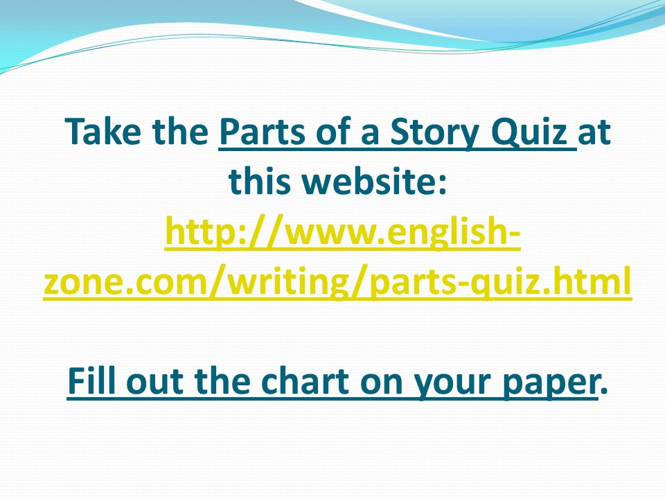 Take the Parts of a Story Quiz at this website: http://www