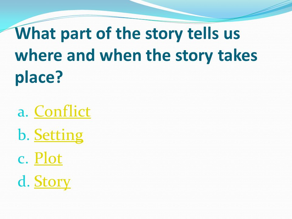 What part of the story tells us where and when the story takes place