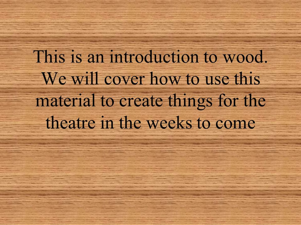 This is an introduction to wood