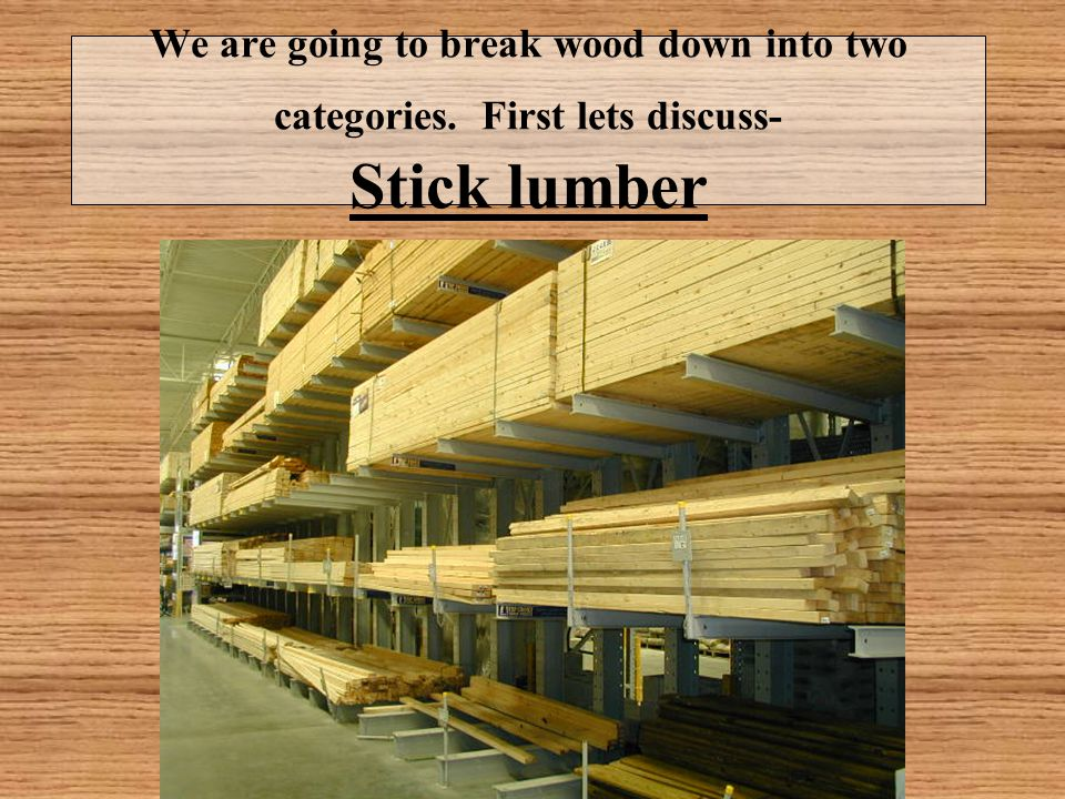 We are going to break wood down into two categories
