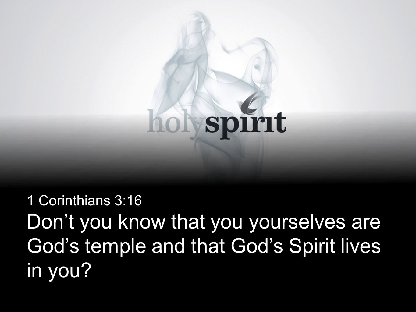 1 Corinthians 3:16 Don't you know that you yourselves are God's temple and that God's Spirit lives in you