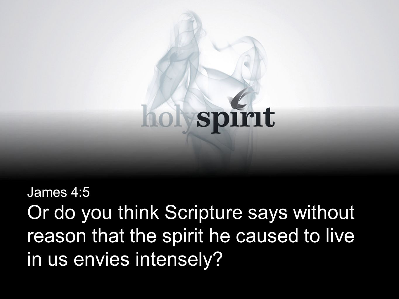 James 4:5 Or do you think Scripture says without reason that the spirit he caused to live in us envies intensely