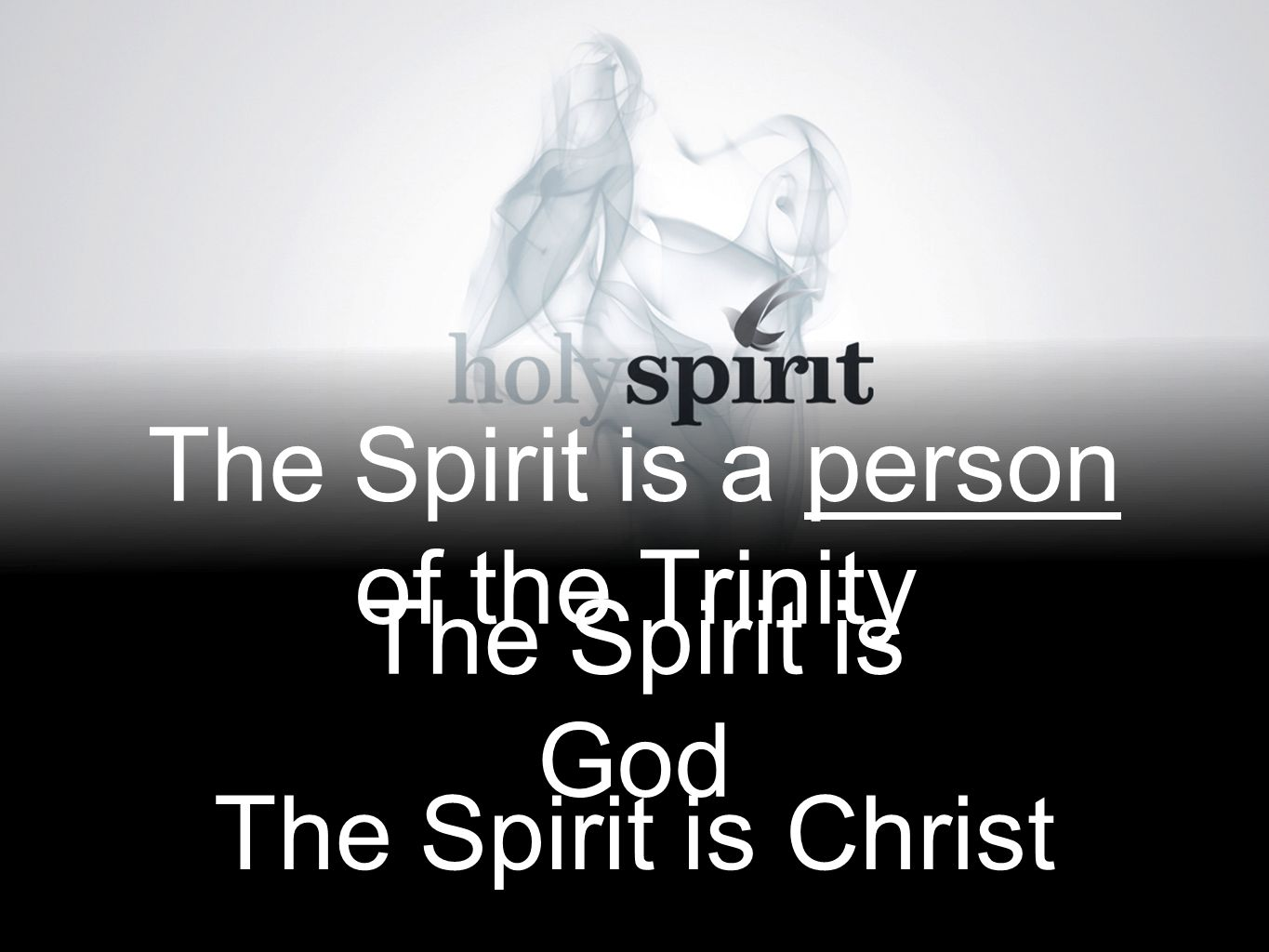 The Spirit is a person of the Trinity The Spirit is God The Spirit is Christ