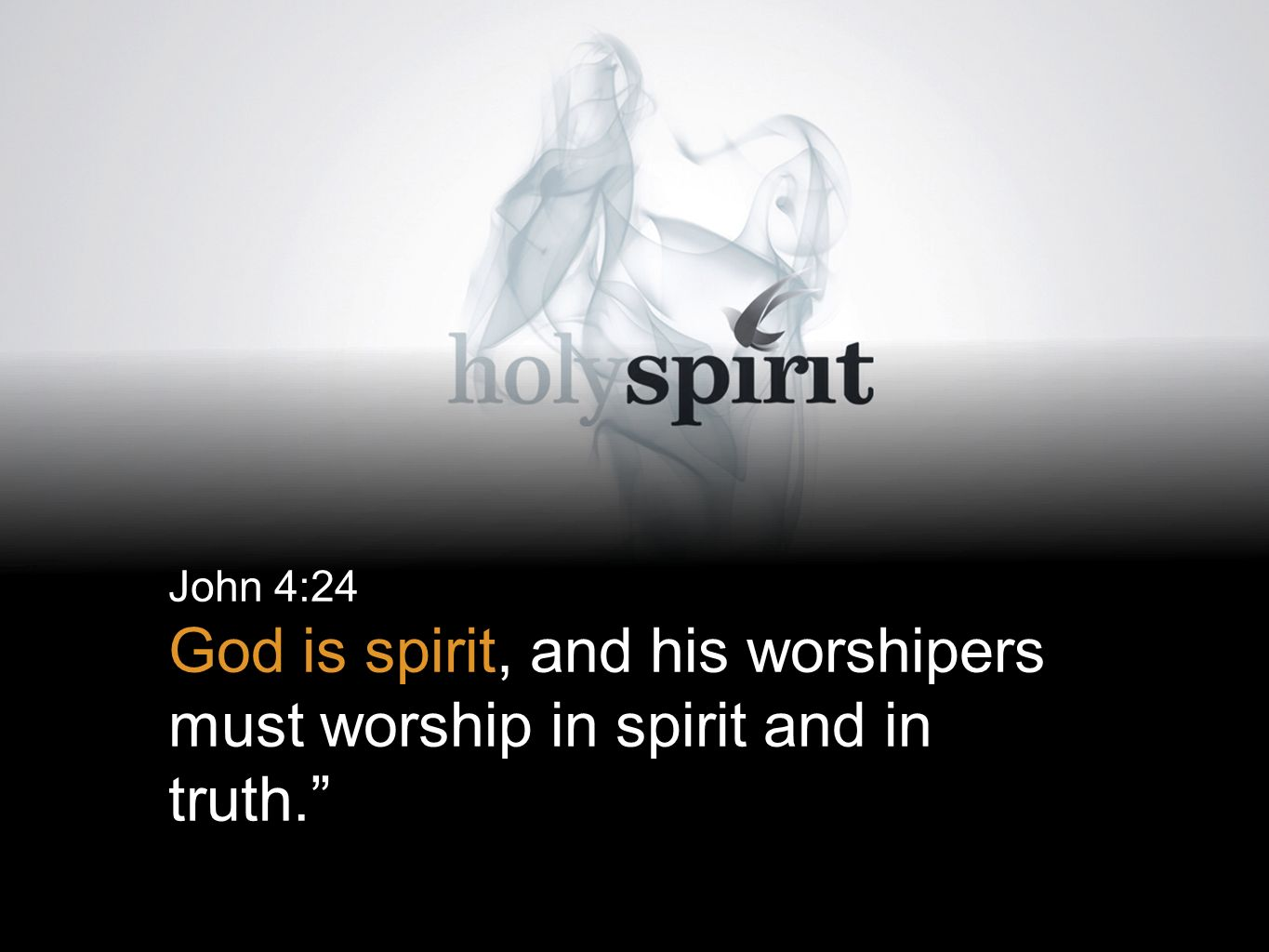 John 4:24 God is spirit, and his worshipers must worship in spirit and in truth.
