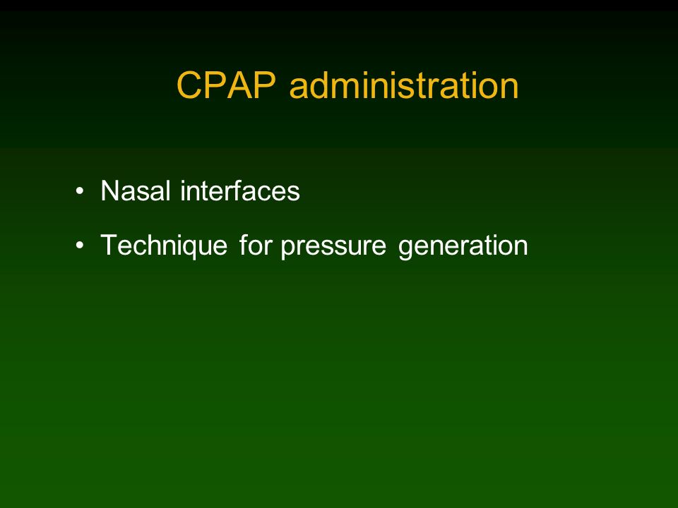 CPAP administration Nasal interfaces Technique for pressure generation
