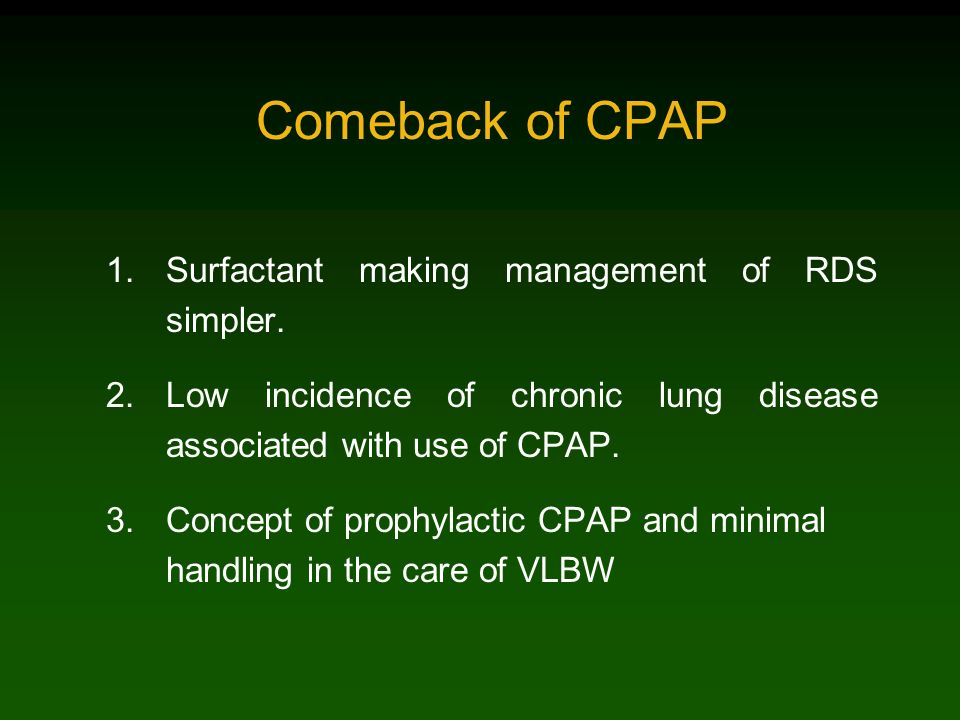 Comeback of CPAP Surfactant making management of RDS simpler.
