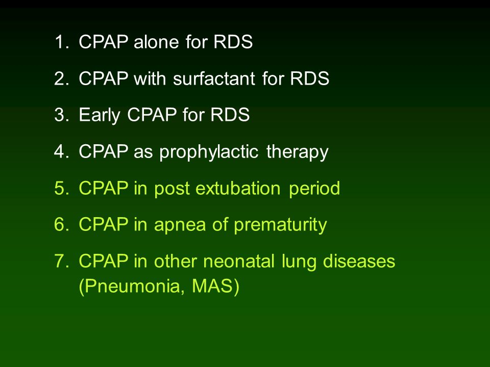 CPAP alone for RDS CPAP with surfactant for RDS. Early CPAP for RDS. CPAP as prophylactic therapy.