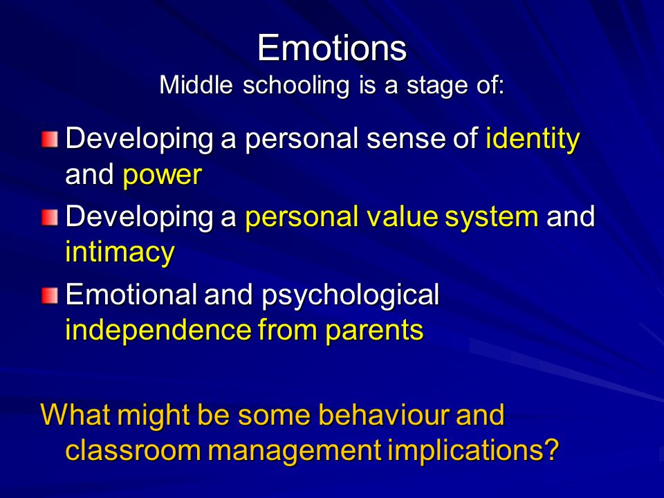 Emotions Middle schooling is a stage of: