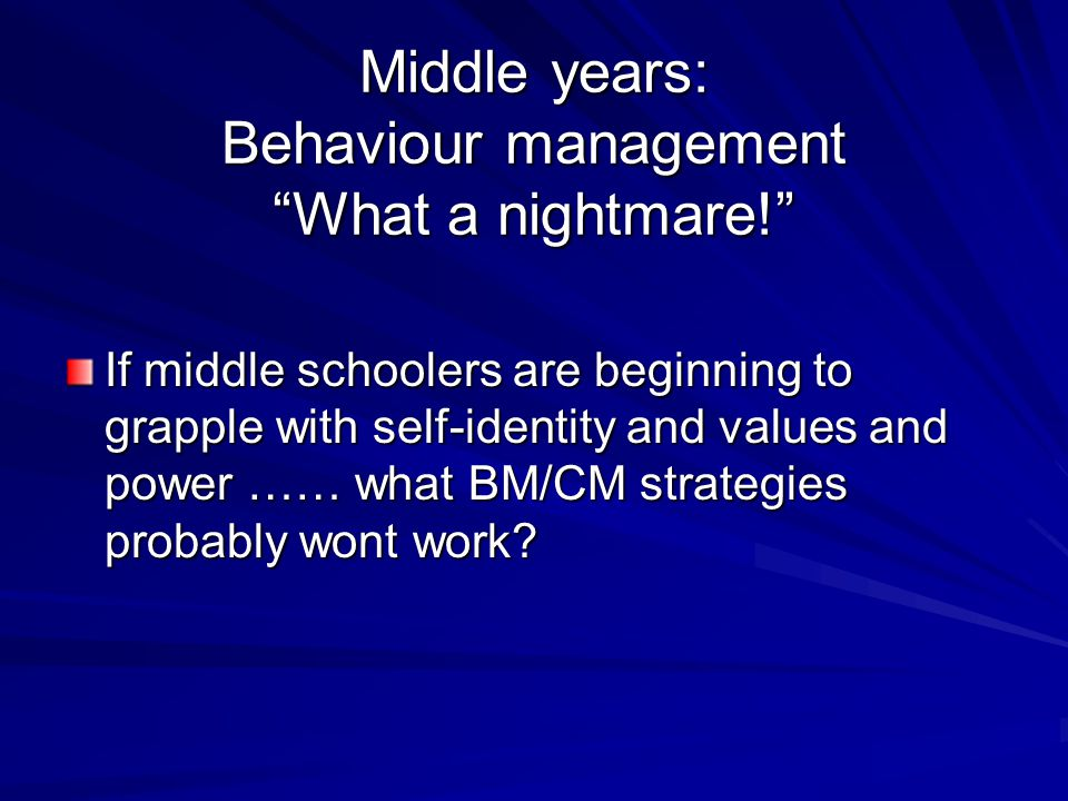 Middle years: Behaviour management What a nightmare!
