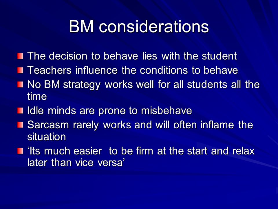 BM considerations The decision to behave lies with the student