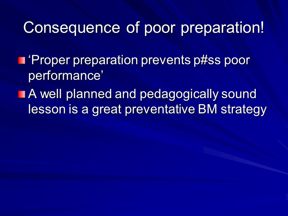 Consequence of poor preparation!