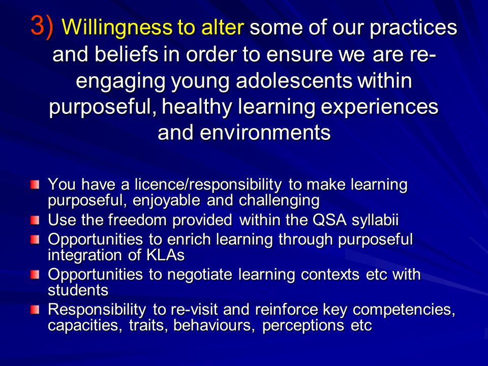 3) Willingness to alter some of our practices and beliefs in order to ensure we are re-engaging young adolescents within purposeful, healthy learning experiences and environments