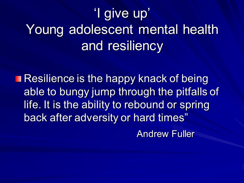 'I give up' Young adolescent mental health and resiliency