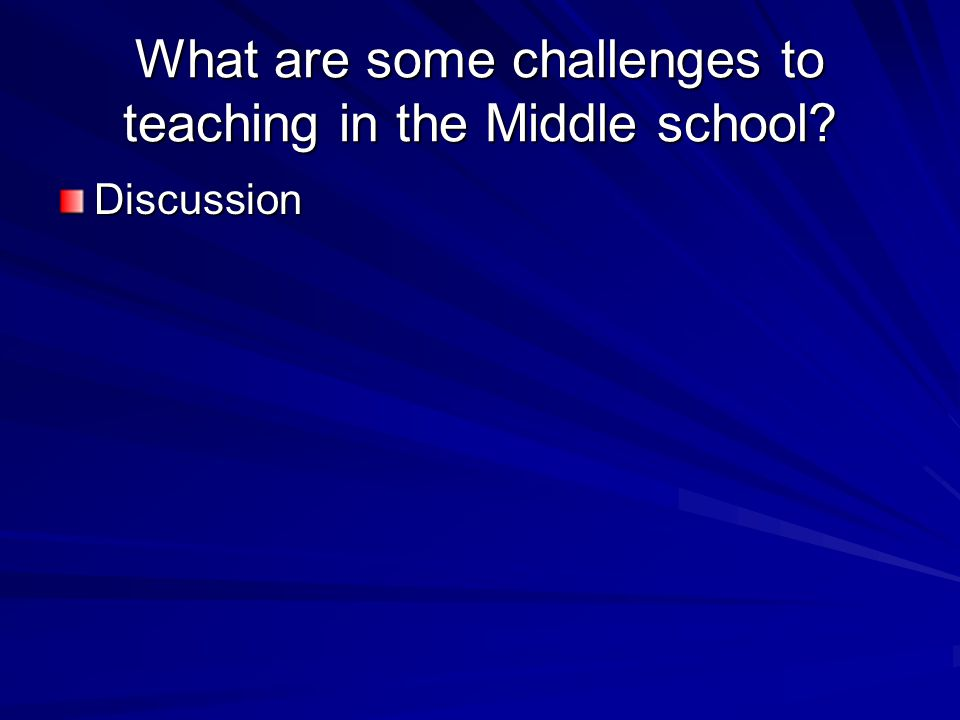 What are some challenges to teaching in the Middle school