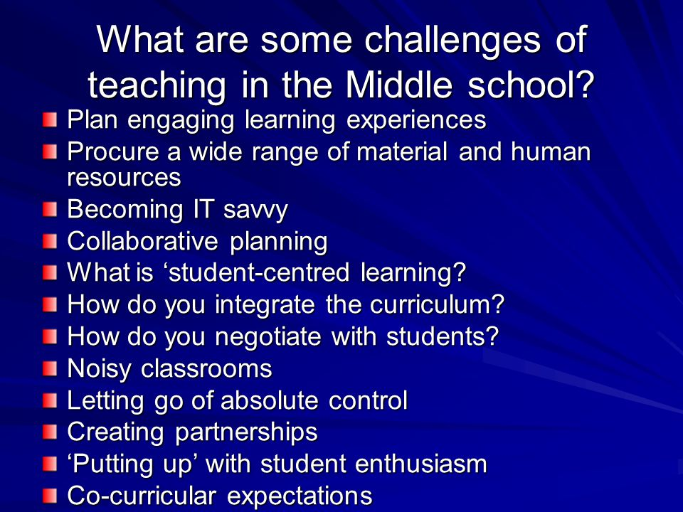 What are some challenges of teaching in the Middle school