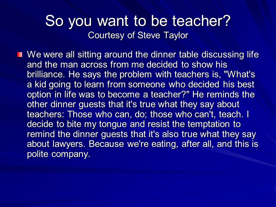i want to be a teacher because