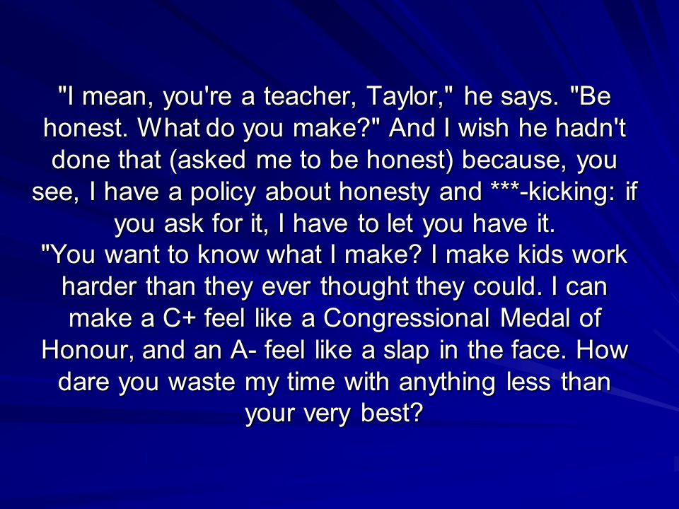 I mean, you re a teacher, Taylor, he says. Be honest
