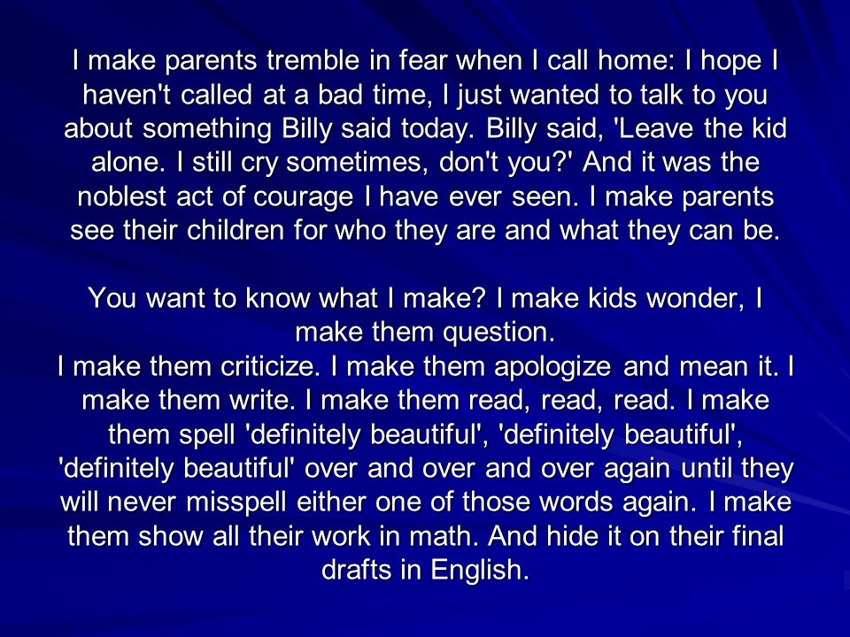 I make parents tremble in fear when I call home: I hope I haven t called at a bad time, I just wanted to talk to you about something Billy said today.