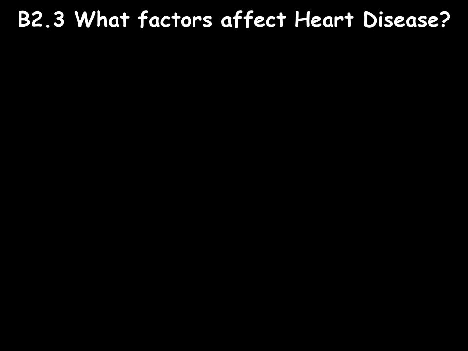 B2.3 What factors affect Heart Disease