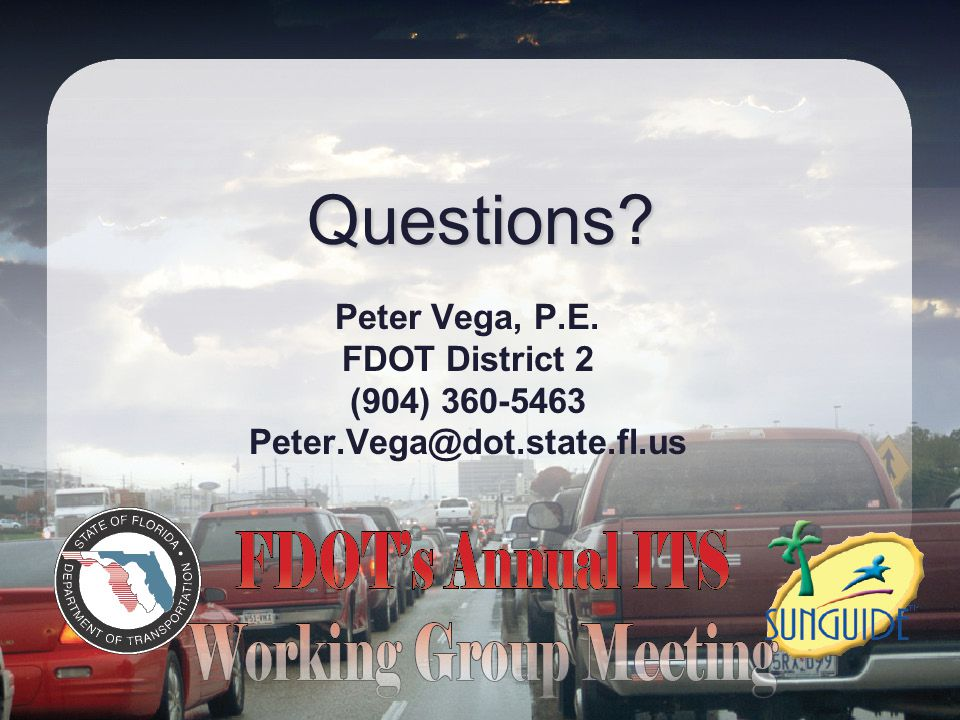 Questions Peter Vega, P.E. FDOT District 2 (904) 360-5463