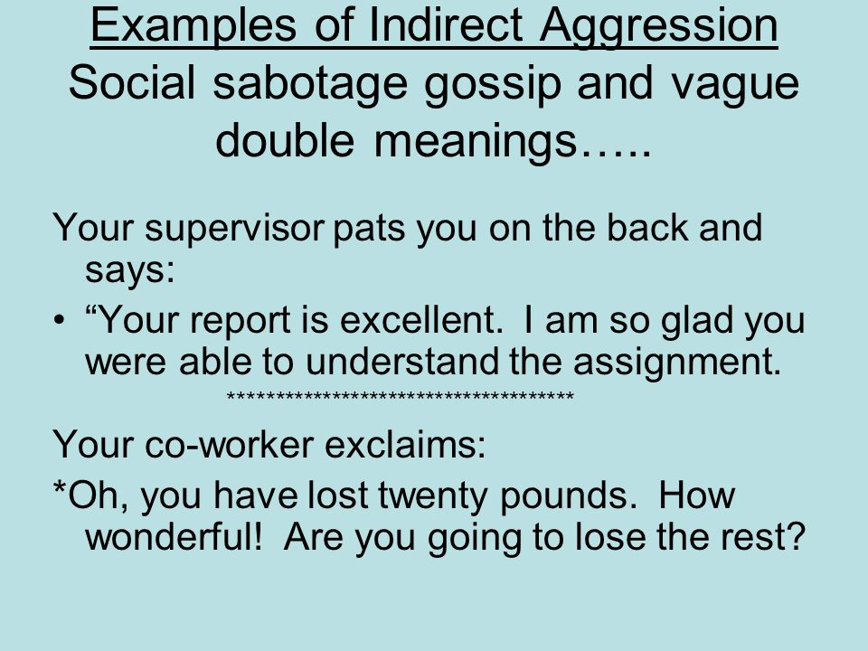 Examples of Indirect Aggression Social sabotage gossip and vague double meanings…..
